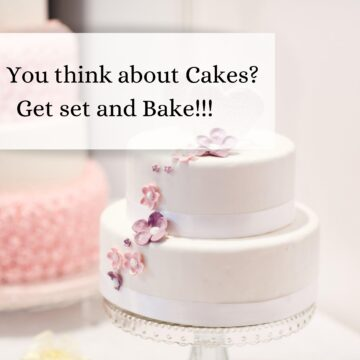 Do You think About Cakes? Get set and Bake!!!